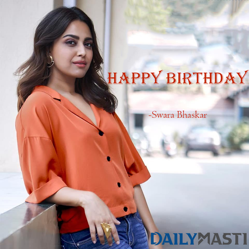 HAPPY BIRTHDAY TO SWARA BHASKAR