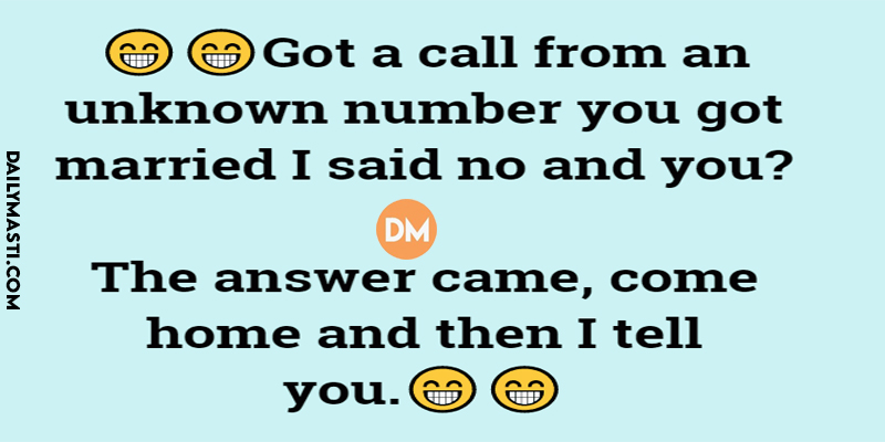 Got a call from an unknown number you got married I said no and you The answer came , come home and then I tell you